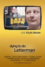 Watch Dying to Do Letterman Online Vodly